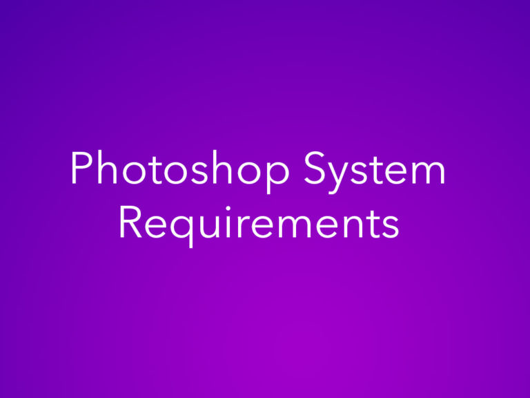 System Requirements to Run Photoshop Smooth and Fast